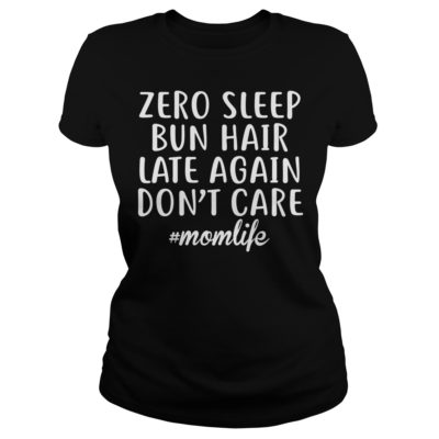 Zero sleep bun hair late again don't care momlife shirt shirt - Zero sleep bun hair late again dont care shirtvv 400x400