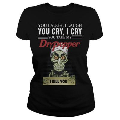 Skeleton you laugh i laugh you cry i cry you take my Dr Pepper shirt shirt - d 400x400