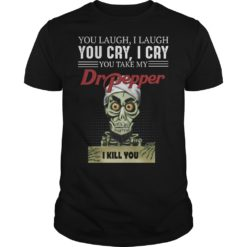 Skeleton you laugh i laugh you cry i cry you take my Dr Pepper shirt shirt - dd 247x247