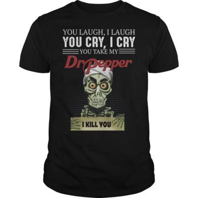 Skeleton you laugh i laugh you cry i cry you take my Dr Pepper shirt shirt - dd 400x400