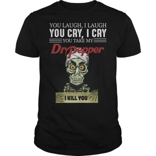 Skeleton you laugh i laugh you cry i cry you take my Dr Pepper shirt shirt - dd 510x510