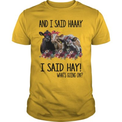 Cows and I said haaay i said hay what's going on shirt shirt - Buy now before it to late. 400x400
