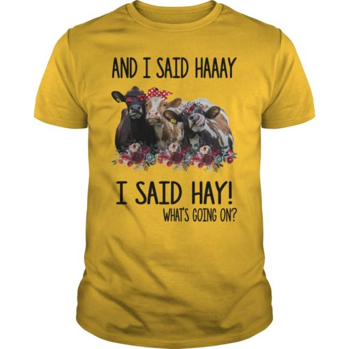 Cows and I said haaay i said hay what's going on shirt shirt - Buy now before it to late. 510x510