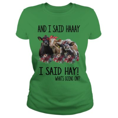 Cows and I said haaay i said hay what's going on shirt shirt - Buy now before it to late.vv  400x400