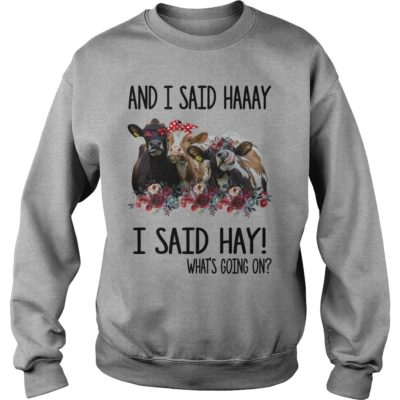 Cows and I said haaay i said hay what's going on shirt shirt - Buy now before it to late.vvvvvv 400x400