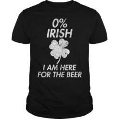 0% Irish I am here for the beer shirt shirt - Irish shirt 247x247