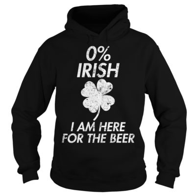 0% Irish I am here for the beer shirt shirt - Irish shirtvvv 400x400