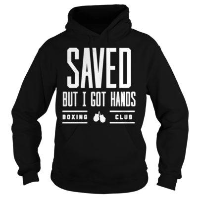 Saved but I got hands boxing club shirt shirt - Saved but i got hands shi 400x400