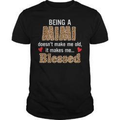 Being a mimi doesn't make me old it makes me blessed shirt shirt - T shirt has more than styles. So always available for you one the best choice. 247x247