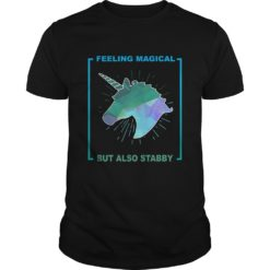 Unicorn feeling magical but also stabby shirt shirt - Unicorn feeling magical shirt 247x247