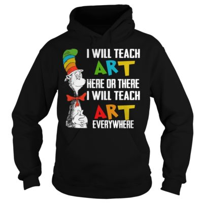 Dr Seuss i will teach art here or there i will teach art everywhere shirt shirt - dr sesus i will teach art here or there i will teach shi 400x400