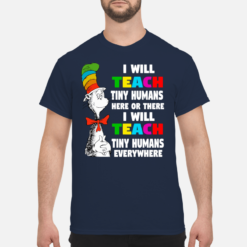 Dr seuss I will teach tiny humans here or there everywhere shirt shirt - dr seuss i will teach tiny humans here or there i will everywhere shirt men s t shirt navy blue front 1 247x247