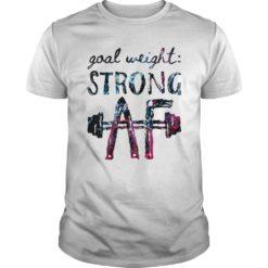 Goal weight strong AF shirt, hoodie shirt - goal weight strongshirtv 247x247