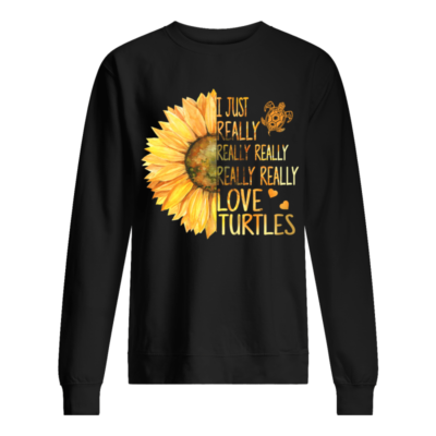 Sunflowers I just really really really love turtles shirt shirt - i just really love turtles shirt unisex sweatshirt jet black front 400x400