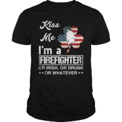 Kiss me i'm a firefighter or Irish or drunk or whatever shirt shirt - kiss me im a firefighter or Irish or drunk or whatever 247x247