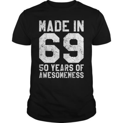 Made in 69 50 years of awesomeness shirt shirt - made in 69 so years of awesomeness shirt 400x400