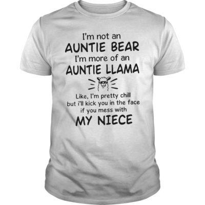 I'm not an auntie bear I'm more of an auntie Llama my niece shirt shirt - Buy now if you want this shirt. 400x400