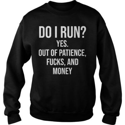 Do I run yes out of patience fucks and money shirt shirt - Do I run yes out of patience fucks shi 400x400