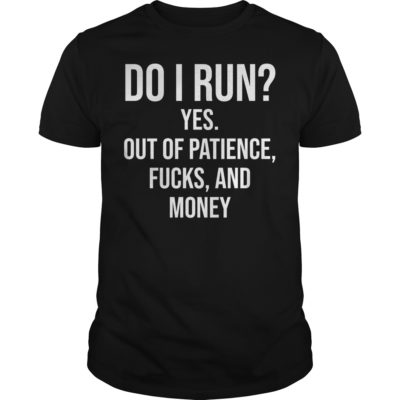 Do I run yes out of patience fucks and money shirt shirt - Do I run yes out of patience fucks shirt 400x400