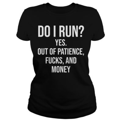 Do I run yes out of patience fucks and money shirt shirt - Do I run yes out of patience fucks shirtv 400x400