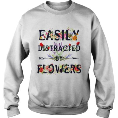 Easily Distracted  by flowers shirt, hoodie shirt - Easily Distracted sh 400x400