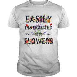 Easily Distracted  by flowers shirt, hoodie shirt - Easily Distracted shirt 247x247