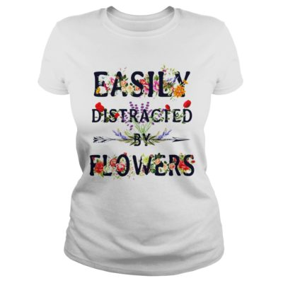 Easily Distracted  by flowers shirt, hoodie shirt - Easily Distracted shirtv 400x400