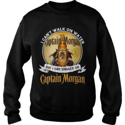 I can't walk on water but I can stagger on Captain Morgan shirt shirt - I cant walk on water but I can stagger on captain morgan sh 400x400