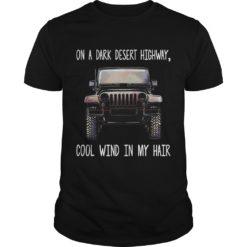 Jeep on a dark desert highway cool wind in my hair shirt shirt - Jeep on a dark desert highway cool wind in my hair shirt 247x247
