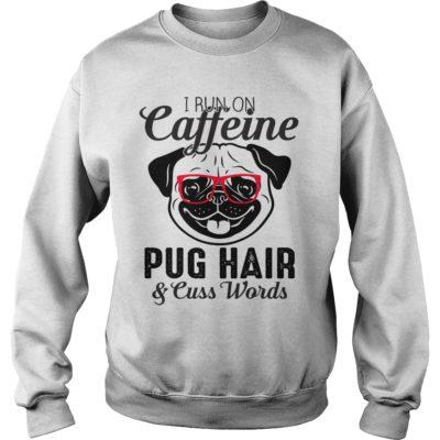I run on caffeine pug hair and cuss words shirt shirt - Pug I run on caffeine sh 400x400