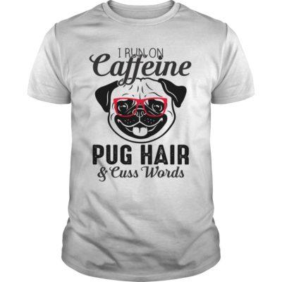 I run on caffeine pug hair and cuss words shirt shirt - Pug I run on caffeine shirt 400x400