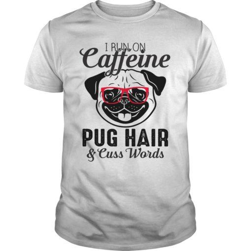 I run on caffeine pug hair and cuss words shirt shirt - Pug I run on caffeine shirt 510x510