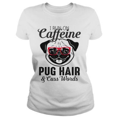 I run on caffeine pug hair and cuss words shirt shirt - Pug I run on caffeine shirtv 400x400