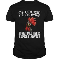 Rooster chicken of course I talk to myself sometimes I need expert shirt shirt - Rooster chicken of course I talk to myself sometimes I need expert advice shirt hoodie long sleeve ladies tee.. Comfortable styles and size for men and women. 247x247