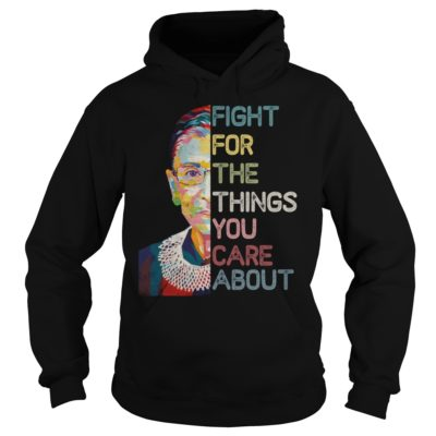 Ruth Bader Ginsburg fight for the things you care about shirt shirt - Ruth Bader Ginsburg fight for the things you care about shi 400x400