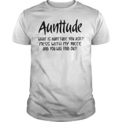Aunttude what is aunttude you ask mess with my niece and you will find out shirt shirt - aunttude what aunttude you ask mess with my niece and you will find out shirt 247x247