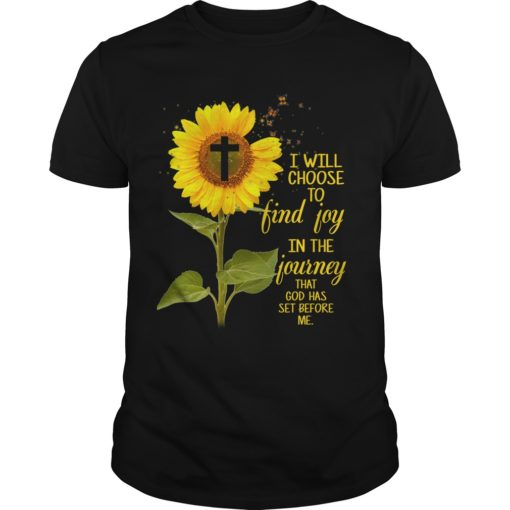 Sunflower I will choose to find joy in the Journey that god has set before me shirt shirt - bb 1 510x510