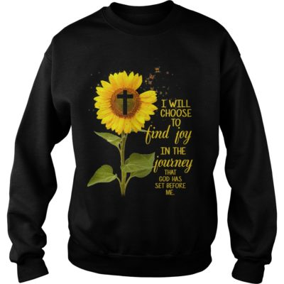 Sunflower I will choose to find joy in the Journey that god has set before me shirt shirt - bbbbbbbbbbbb 400x400