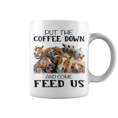 Horses Put the coffee down and come feed us mug shirt - cccc 1 400x400