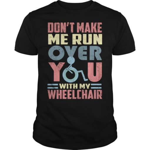 Don't make me run over you with my wheelchair shirt shirt - dont make me run over you with my wheelchair shirt 510x510