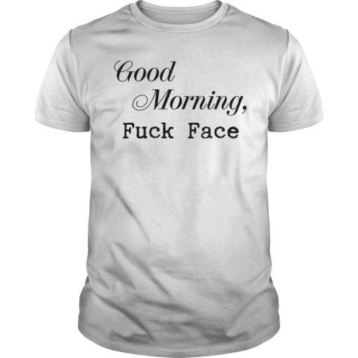 Good morning fuck face shirt shirt - good morning shirt 510x510