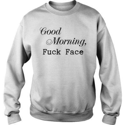 Good morning fuck face shirt shirt - good morning shirtvvv 400x400