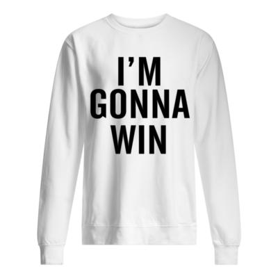 I'm gonna win shirt, hoodie shirt - im gonna win shirt unisex sweatshirt arctic white front 400x400