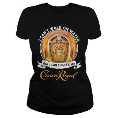 I can't walk on water but I can stagger on Crown Royal shirt shirt - shi 400x400