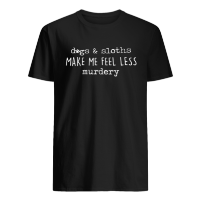 Dog and sloths make me feel less murdery shirt shirt - Dog and sloths make me feel less murdery shirt men s t shirt black front 400x400