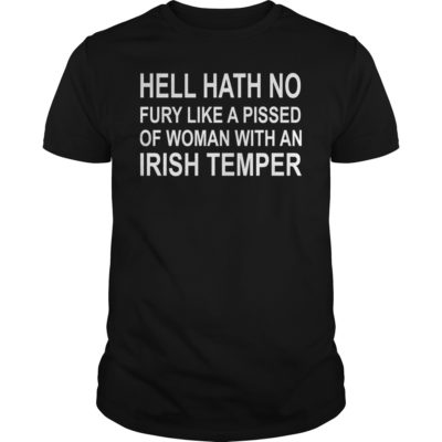 Hell hath no fury like a pissed of woman with an Irish temper shirt shirt - Hell hath no fury like a pissed of woman with an Irish temper 400x400