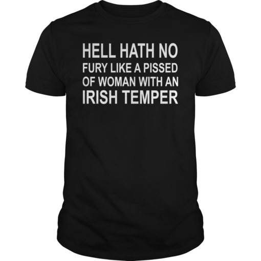 Hell hath no fury like a pissed of woman with an Irish temper shirt shirt - Hell hath no fury like a pissed of woman with an Irish temper 510x510