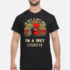 Rooster I'm not a hot mess I'm a spicy disaster shirt shirt - Rooster Im not a hot mess shirt men s t shirt black front 1 247x247
