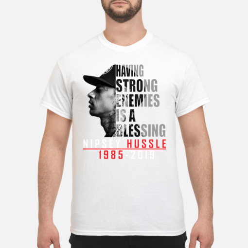 Having strong enemies is a blessing Nipsey Hussle 1985 -2019 shirt shirt - having strong enemies is a blessing nipsey 1985 2019 shirt men s t shirt white front 1 510x510
