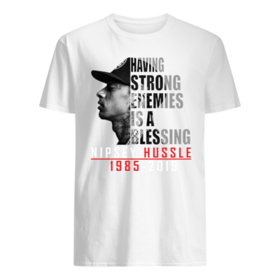 Having strong enemies is a blessing Nipsey Hussle 1985 -2019 shirt shirt - having strong enemies is a blessing nipsey 1985 2019 shirt men s t shirt white front 400x400